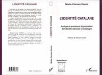 Marie-Carmen Garcia - L'identité catalane - Analyse du processus de production de l'identité nationale en Catalogne.