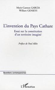 Marie-Carmen Garcia et William Genieys - L'invention du Pays Cathare - Essai sur la constitution d'un territoire imaginé.