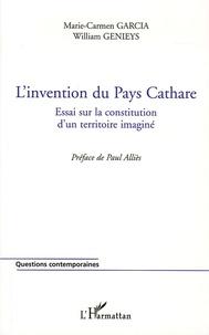 L'invention du Pays Cathare- Essai sur la constitution d'un territoire imaginé - Marie-Carmen Garcia |