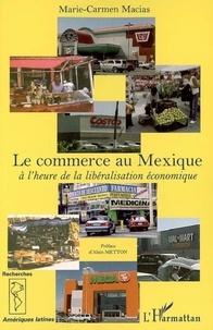 Marie-Carmen Macias - Le commerce au Mexique - A l'heure de la libéralisation économique.