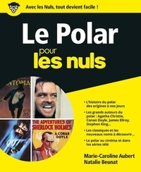 Marie-Caroline Aubert et Natalie Beunat - Le Polar pour les nuls.