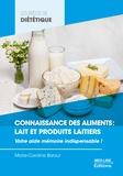 Marie-Caroline Baraut - Connaissance des aliments : lait et produits laitiers - Votre aide-mémoire indispensable !.