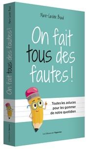 Téléchargement de fichiers pdf gratuits ebook On fait tous des fautes  - Et on peut tous améliorer notre orthographe DJVU ePub MOBI in French par Marie-Caroline Braud 9782360757503