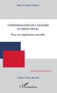 Marie-Caroline Glomet - Consommation de cannabis et droit pénal - Pour une législation contrôlée.