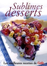 Marie-Caroline Malbec - Sublimes desserts - Les meilleures recettes de Gala.