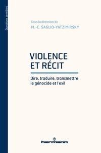 Marie-Caroline Saglio-Yatzimirsky - Violence et récit - Dire, traduire, transmettre le génocide et l'exil.