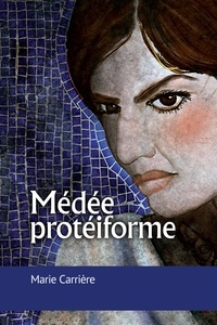 Marie Carrière - Médée protéiforme.