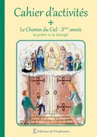 Marie Cartier et Joëlle d' Abbadie - Le Chemin du Ciel - Cahier d'activité 3e année - La prière et la liturgie.