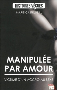 Marie Castelneau - Manipulée par amour - Victime d'un accro au sexe.