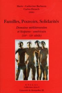 Marie-Catherine Barbazza et Carlos Heusch - Familles, pouvoirs, solidarités - Domaine méditerranéen et hispano-américain (XVe-XXe siècle).