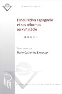 Marie-Catherine Barbazza - L'Inquisition espagnole et ses réformes au XVIe siècle.