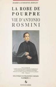 Marie-Catherine Bergey et Jean-Marc Trigeaud - La robe de pourpre - Vie d'Antonio Rosmini.