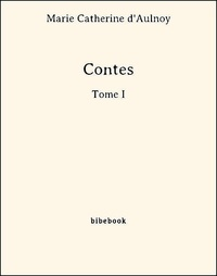 Marie Catherine D'Aulnoy - Contes - Tome I.