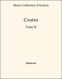 Marie Catherine D'Aulnoy - Contes - Tome II.