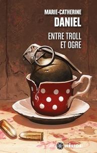 Marie-Catherine Daniel - Entre troll et ogre.