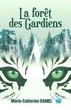 Marie-Catherine Daniel - La forêt des Gardiens.
