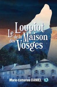 Marie-Catherine Daniel - Le loupiot de la maison des Vosges.