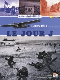 Marie-Catherine Dubreil - Le Jour J - 6 Juin 1944.