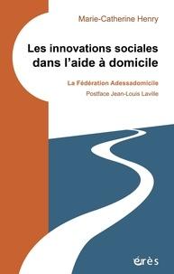Marie-Catherine Henry - Les innovations sociales dans l'aide à domicile - La fédération Adessadomicile.