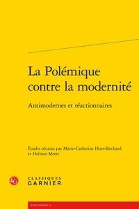 Marie-Catherine Huet-Brichard et Helmut Meter - La polémique contre la modernité - Antimodernes et réactionnaires.
