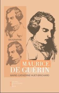 Marie-Catherine Huet-Brichard - Maurice de Guérin - Biographie.