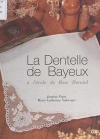 Marie-Catherine Nobécourt et Janine Potin - La dentelle de Bayeux à l'école de Rose Durand - Cartons, diagrammes et dentelles préparés ou rectifiés par Janine Potin.