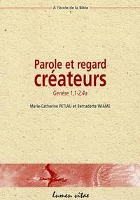 Marie-Catherine Petiau et Bernadette Wiame - Parole et regard créateurs - Genèse 1, 1-2, 4.