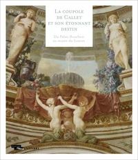 Marie-Catherine Sahut - La coupole de Callet et son étonnant destin - Du Palais Bourbon au musée du Louvre.