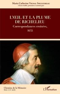 Marie-Catherine Vignal Souleyreau - L'oeil et la plume de Richelieu - Correspondances croisées, 1635.
