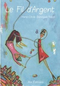 Marie-Cécile Distinguin-Rabot - Le fil d'argent.