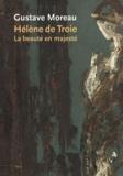Marie-Cécile Forest et Françoise Frontisi-Ducroux - Gustave Moreau, Hélène de Troie - La beauté en majesté.