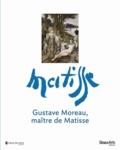 Marie-Cécile Forest et Anne Coron - Gustave Moreau, maître de Matisse.