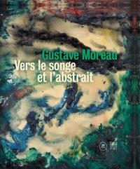 Marie-Cécile Forest - Gustave Moreau - Vers le songe et l'abstrait.