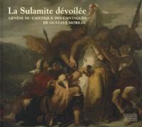 Marie-Cécile Forest - La Sulamite dévoilée - Genèse du Cantique des cantiques de Gustave Moreau.