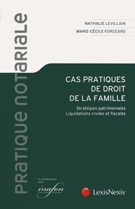 Marie-Cécile Forgeard et Nathalie Levillain - Cas pratiques de droit de la famille - Stratégies patrimoniales, liquidations civiles et fiscales.