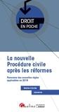 Marie-Cécile Lasserre - La nouvelle procédure civile après les réformes de 2017 - Panorama des nouvelles règles applicables en 2018.