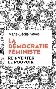 Marie-Cécile Naves - La démocratie féministe.