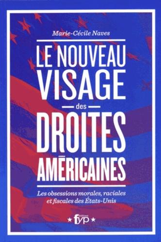 Marie-Cécile Naves - Le nouveau visage des droites américaines - Les obsessions morales, raciales et fiscales aux Etats-Unis.