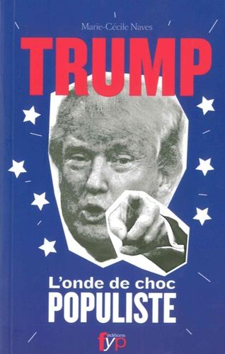 Marie-Cécile Naves - Trump - L'onde de choc populiste.