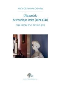 Marie-Cécile Navet-Grémillet - L'Alexandrie de Pénélope Delta (1874-1941) - Face cachée d'un écrivain grec.