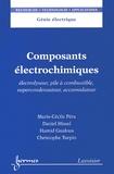 Marie-Cécile Pera et Daniel Hissel - Composants électrochimiques - Electrolyseur, pile à combustible, supercondensateur, accumulateur.