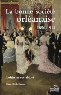 Marie-Cécile Sainson - La bonne société orléanaise (1850-1914) - Loisirs et sociabilité.