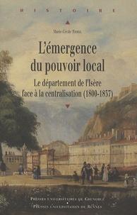Marie-Cécile Thoral - L'émergence du pouvoir local - Le département de l'Isère face à la centralisation (1800-1837).