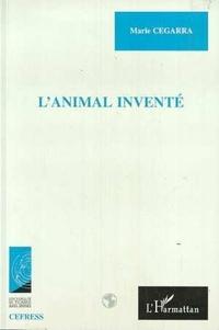 Marie Cegarra - L'animal invente - Ethnographie d'un bestiaire familier.