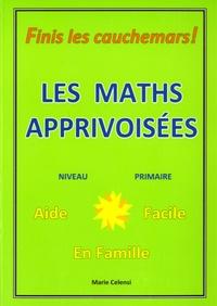 Marie Celensi - Les maths apprivoisées - Niveau primaire.