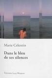 Marie Celentin - Dans le bleu de ses silences.