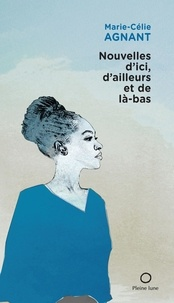 Marie-Célie Agnant - Nouvelles d'ici, d'ailleurs et de là-bas.