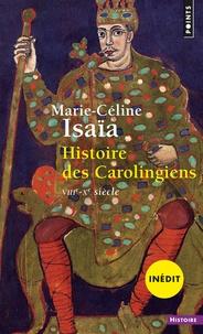 Marie-Céline Isaïa - Histoire des Carolingiens - VIIIe-Xe siècle.