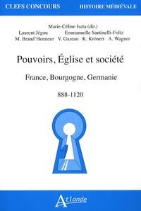 Marie-Céline Isia et Lucien Jegou - Pouvoir, Eglise et sociétés - France, Bourgogne, Germanie, 888-1120.