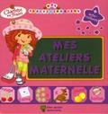 Marie-Céline Moulhiac et Catherine Bonifassi - Charlotte aux Fraises  : Mes ateliers Maternelle.